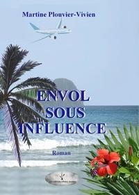 Martine Plouvier-Vivien - Envol sous influence.