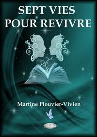 Martine PLOUVIER-VIVIEN - SEPT VIES POUR REVIVRE.