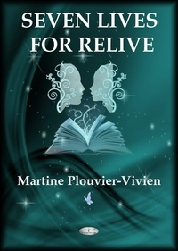 Martine Plouvier-Vivien - SEVEN LIVES FOR RELIVE.