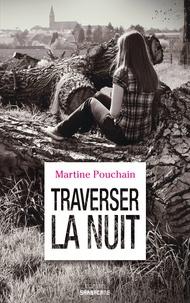 Martine Pouchain - Traverser la nuit.