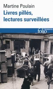 Martine Poulain - Livres pillés, lectures surveillées - Les bibliothèques françaises sous l'Occupation.