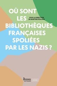 Martine Poulain - Où sont les bibliothèques françaises spoliées par les nazis ?.