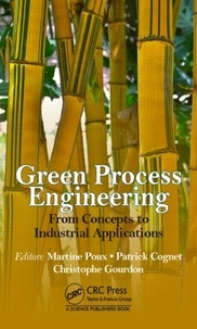 Martine Poux et Patrick Cognet - Green Process Engineering - From Concepts to Industrial Applications.