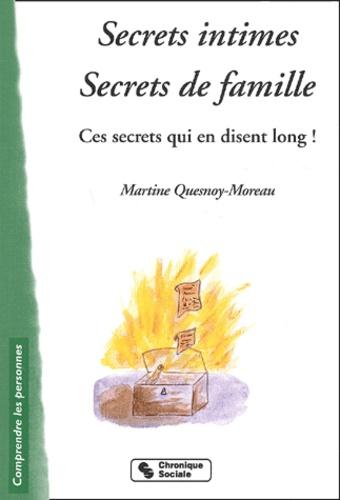 Martine Quesnoy-Moreau - Secrets intimes, secrets de famille - Ces secrets qui en disent long !.