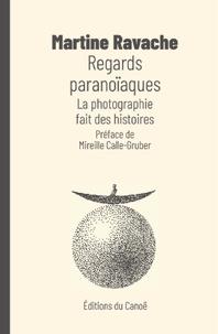Martine Ravache - Regards paranoïaques - La photographie fait des histoires.