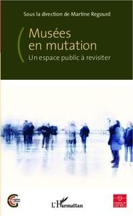 Martine Regourd - Musées en mutation - Un espace public à revisiter.