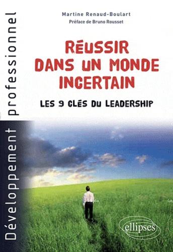Martine Renaud-Boulart - Réussir dans un monde incertain - Les 9 clés du leadership.