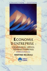 ECONOMIE D'ENTREPRISE. Organisation, gestion, stratégie d'entreprise - Martine Reuzeau |
