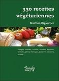 Martine Rigaudier - 330 recettes végétariennes - Potages, salades, crudités, entrées, légumes, céréales, pâtes, fromages, desserts, boissons, sauces ....