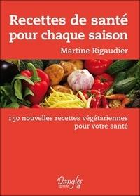 Martine Rigaudier - Recettes de santé pour chaque saison - 150 nouvelles recettes végétariennes pour votre santé.