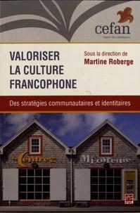 Martine Roberge - Valoriser la culture francophone - Des stratégies communautaires et identitaires.