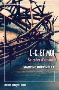Martine Roffinella - J.-C. et moi - Se créer d'amour.