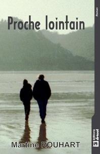 Martine Rouhart - Proche lointain - Roman contemporain.