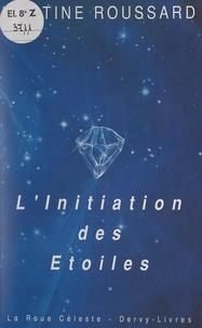 Martine Roussard et François Brousse - L'initiation des étoiles.