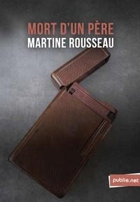 Martine Rousseau - Mort d'un père - se découvrir soi quand le disparu le plus proche se révèle aussi inconnu.