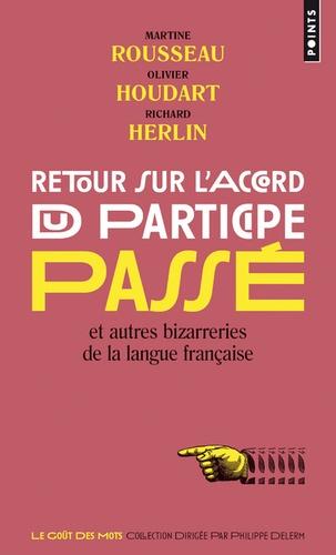 Martine Rousseau et Olivier Houdart - Retour sur l'accord du participe passé - Et autres bizarreries de la langue française.
