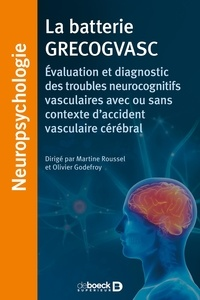 Martine Roussel et Olivier Godefroy - La batterie GRECOGVASC - Evaluation et diagnostic des troubles neurocognitifs vasculaires avec ou sans contexte d'accident vasculaire cérébral.