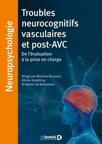 Martine Roussel et Olivier Godefroy - Troubles neurocognitifs vasculaires et post-AVC - De l'évaluation à la prise en charge.