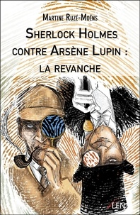 Martine Ruzé-Moëns - Sherlock Holmes contre Arsène Lupin : la revanche.