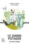 Martine Sadion - Le jardin potager - Un petit monde.