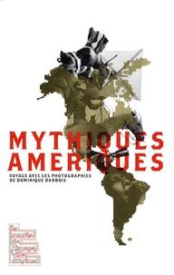 Martine Sadion - Mythiques Amériques - Voyage avec les photographies de Dominique Darbois.