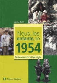 Martine Salvi - Nous, les enfants de 1954 - De la naissance à l'âge adulte.