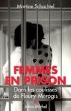 Martine Schachtel - Femmes en prison - Dans les coulisses de Fleury-Mérogis.
