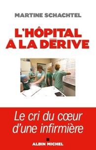Martine Schachtel - L'hôpital à la dérive - Le cri du coeur d'une infirmière.