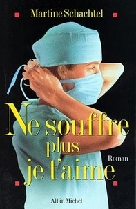 Martine Schachtel - Ne souffre plus, je t'aime.