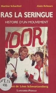 Martine Schachtel et Alain Rebours - Ras la seringue : histoire d'un mouvement.