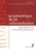 Martine Schuwer et Marie-Claude Le Bot - Pragmatique de la reformulation - Types de discours, interactions didactiques.
