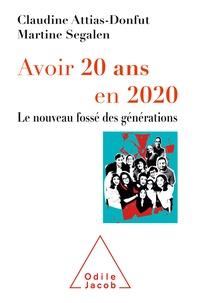 Martine Segalen et Claudine Attias-Donfut - Avoir 20 ans en 2020 - Le nouveau fossé des générations.