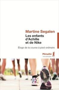 Martine Segalen - Les enfants d'Achille et de Nike - Eloge de la course à pied ordinaire.