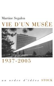 Martine Segalen - Vie d'un musée - 1937-2005.