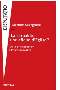 Martine Sevegrand - La sexualité, une affaire d'Eglise ? - De la contraception à l'homosexualité.