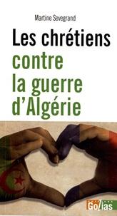 Martine Sevegrand - Les chrétiens contre la guerre d'Algérie.