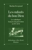 Martine Sevegrand - Les Enfants du Bon Dieu - Les catholiques français et la procréation au XXe siècle.