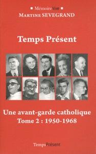 Martine Sevegrand - Temps Présent, une aventure chrétienne - Tome 2, Une avant-garde catholique (1950-1968).