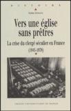 Martine Sevegrand - Vers une Eglise sans prêtres - La crise du clergé séculier en France (1945-1978).