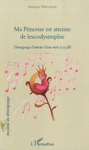 Martine Silberstein - Ma princesse est atteinte de leucodystrophie - Témoignage d'une mère à sa fille.