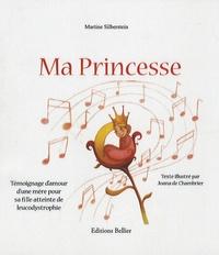 Martine Silberstein - Ma princesse - Témoignage d'amour d'une mère pour sa fille atteinte de leucodystrophie.
