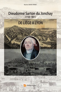 Martine Simon-Perret - Dieudonné Sarton du Jonchay (1730-1801) - De Liège à Lyon.