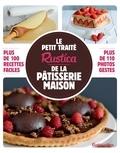 Martine Soliman et Anthony Lanneretonne - Le petit traité Rustica de la pâtisserie maison - Plus de 100 recettes faciles.