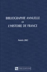 Martine Sonnet et Brigitte Keriven - Bibliographie annuelle de l'histoire de France du cinquième siècle à 1958 - Année 2003.