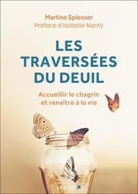 Martine Spiesser - Les traversées du deuil - Accueillir le chagrin et renaître à la vie.