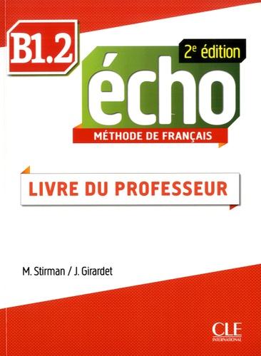 Martine Stirman et Jacky Girardet - Echo B1.2 - Livre du professeur.