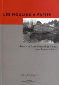 Martine Tandeau de Marsac - Les moulins à papier - Autour de Saint-Léonard-de-Noblat.