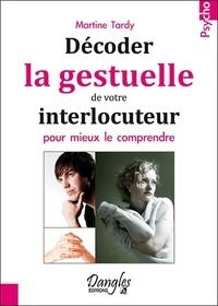 Martine Tardy - Décoder la gestuelle de votre interlocuteur pour mieux le comprendre.
