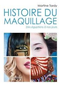 Martine Tardy - Histoire du maquillage - Des Egyptiens à nos jours.