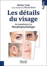 Martine Tardy - Les détails du visage - Un complément à la morphopsychologie.